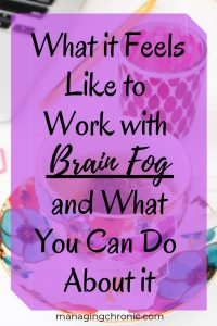 Brain fog | working with brain fog | brain fog with chronic illness | invisible illness
